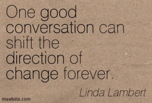 One-good-conversation-can-shift-the-direction-of-change-forever