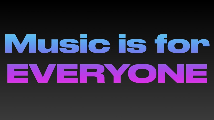 MUSIC IS FOR EVERYONE.001